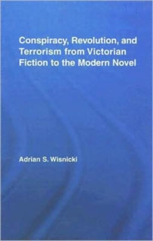 Conspiracy, Revolution, and Terrorism from Victorian Fiction to the Modern Novel, Hardback Book