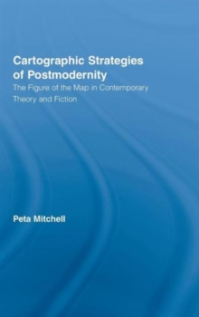 Cartographic Strategies of Postmodernity : The Figure of the Map in Contemporary Theory and Fiction, Hardback Book