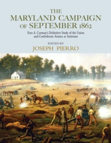 The Maryland Campaign of September 1862 : Ezra A. Carman's Definitive Study of the Union and Confederate Armies at Antietam, Hardback Book