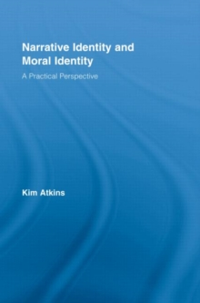 Narrative Identity and Moral Identity : A Practical Perspective, Hardback Book