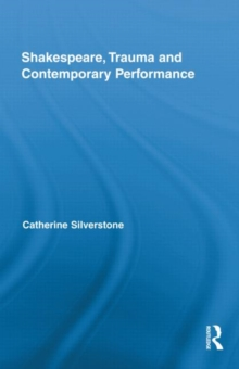 Shakespeare, Trauma and Contemporary Performance, Hardback Book