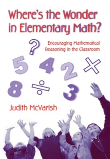 Where's the Wonder in Elementary Math? : Encouraging Mathematical Reasoning in the Classroom, Paperback / softback Book