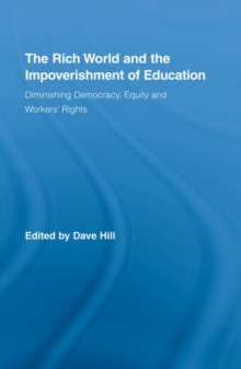 The Rich World and the Impoverishment of Education : Diminishing Democracy, Equity and Workers' Rights, Hardback Book