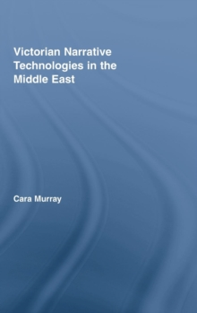 Victorian Narrative Technologies in the Middle East, Hardback Book