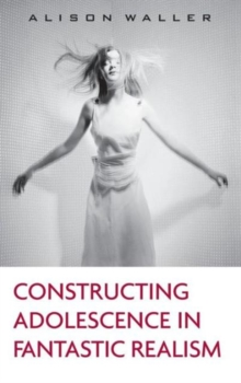 Constructing Adolescence in Fantastic Realism, Hardback Book
