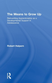 The Means to Grow Up : Reinventing Apprenticeship as a Developmental Support in Adolescence, Hardback Book