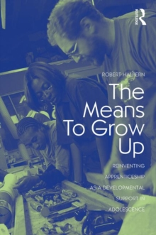 The Means to Grow Up : Reinventing Apprenticeship as a Developmental Support in Adolescence, Paperback / softback Book