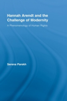 Hannah Arendt and the Challenge of Modernity : A Phenomenology of Human Rights, Hardback Book