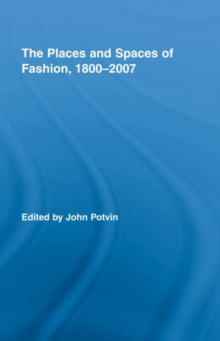 The Places and Spaces of Fashion, 1800-2007, Hardback Book