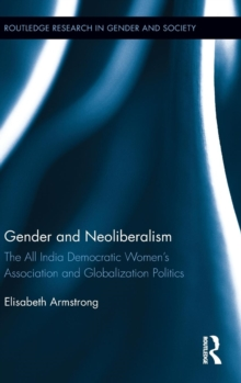 Gender and Neoliberalism : The All India Democratic Women's Association and Globalization Politics, Hardback Book