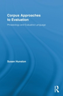 Corpus Approaches to Evaluation : Phraseology and Evaluative Language, Hardback Book