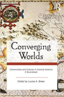 Converging Worlds : Communities and Cultures in Colonial America, A Sourcebook, Paperback / softback Book