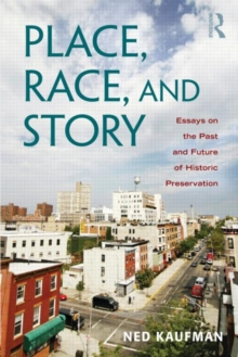 Place, Race, and Story : Essays on the Past and Future of Historic Preservation, Paperback / softback Book