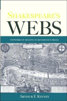 Shakespeare's Webs : Networks of Meaning in Renaissance Drama, Paperback / softback Book
