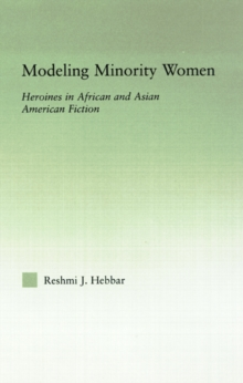 Modeling Minority Women : Heroines in African and Asian American Fiction, Hardback Book