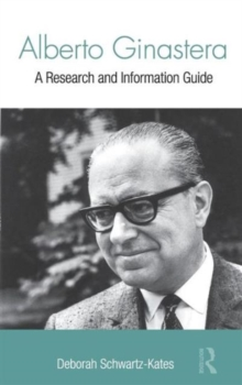 Alberto Ginastera : A Research and Information Guide, Hardback Book