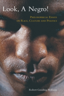 Look, a Negro! : Philosophical Essays on Race, Culture, and Politics, Paperback / softback Book