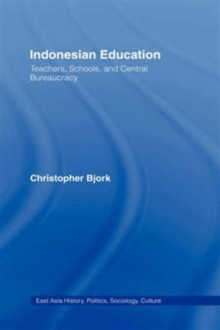 Indonesian Education : Teachers, Schools, and Central Bureaucracy, Hardback Book