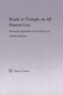 Ready to Trample on All Human Law : Finance Capitalism in the Fiction of Charles Dickens, Hardback Book