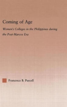 Coming of Age : Women's Colleges in the Philippines During the Post-Marcos Era, Hardback Book