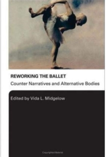 Reworking the Ballet : Counter Narratives and Alternative Bodies, Hardback Book
