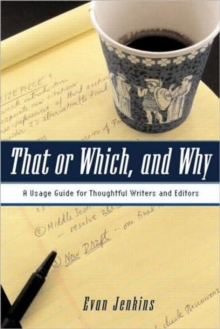 That or Which, and Why : A Usage Guide for Thoughtful Writers and Editors, Paperback / softback Book