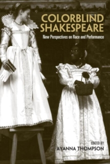 Colorblind Shakespeare : New Perspectives on Race and Performance, Paperback / softback Book