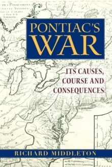 Pontiac's War : Its Causes, Course and Consequences, Paperback / softback Book