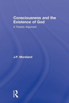Consciousness and the Existence of God : A Theistic Argument, Paperback / softback Book