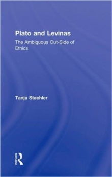 Plato and Levinas : The Ambiguous Out-Side of Ethics, Hardback Book