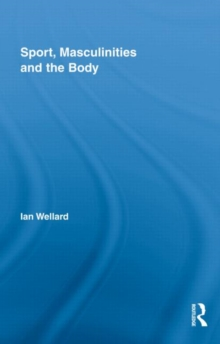 Sport, Masculinities and the Body, Hardback Book