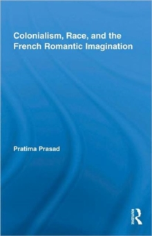Colonialism, Race, and the French Romantic Imagination, Hardback Book