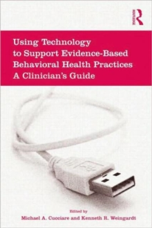 Using Technology to Support Evidence-Based Behavioral Health Practices : A Clinician's Guide, Hardback Book