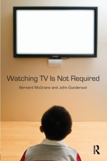 Watching TV Is Not Required : Thinking About Media and Thinking About Thinking, Paperback / softback Book