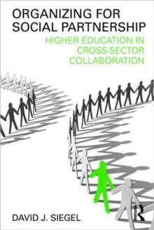 Organizing for Social Partnership : Higher Education in Cross-Sector Collaboration, Paperback / softback Book