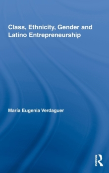 Class, Ethnicity, Gender and Latino Entrepreneurship, Hardback Book