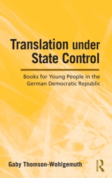 Translation Under State Control : Books for Young People in the German Democratic Republic, Hardback Book