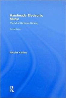 Handmade Electronic Music : The Art of Hardware Hacking, Hardback Book