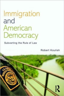 Immigration and American Democracy : Subverting the Rule of Law, Paperback / softback Book