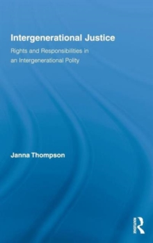 Intergenerational Justice : Rights and Responsibilities in an Intergenerational Polity, Hardback Book