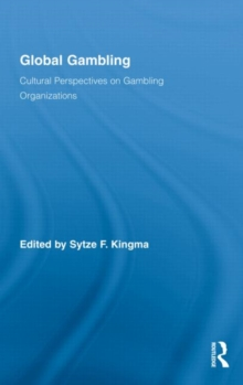 Global Gambling : Cultural Perspectives on Gambling Organizations, Hardback Book