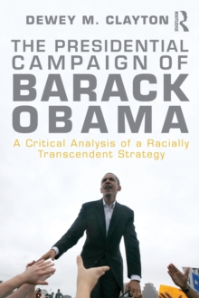 The Presidential Campaign of Barack Obama : A Critical Analysis of a Racially Transcendent Strategy, Paperback / softback Book