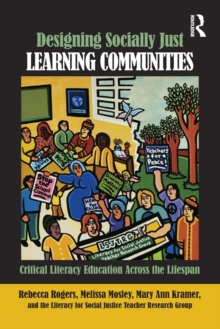 Designing Socially Just Learning Communities : Critical Literacy Education across the Lifespan, Paperback / softback Book