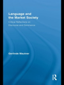 Language and the Market Society : Critical Reflections on Discourse and Dominance, Hardback Book
