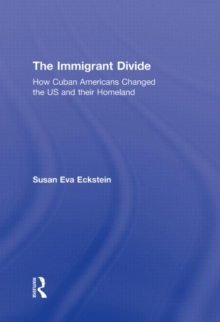 The Immigrant Divide : How Cuban Americans Changed the U.S. and Their Homeland, Hardback Book