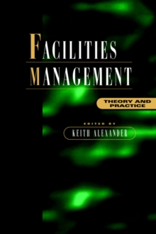 Facilities Management : Theory and Practice, Paperback Book