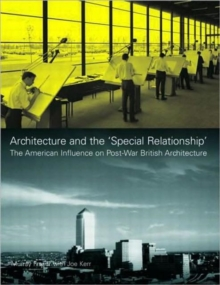 Architecture and the 'Special Relationship' : The American Influence on Post-War British Architecture, Hardback Book