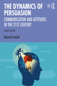 The Dynamics of Persuasion : Communication and Attitudes in the Twenty-First Century, PDF eBook