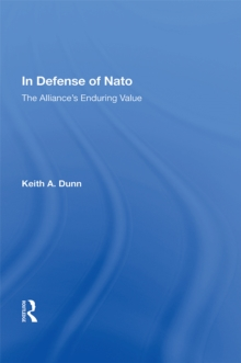 In Defense Of Nato : The Alliance's Enduring Value, PDF eBook