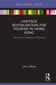 Heritage Revitalisation for Tourism in Hong Kong : The Role of Interpretive Planning
